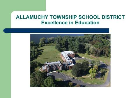 ALLAMUCHY TOWNSHIP SCHOOL DISTRICT Excellence in Education.