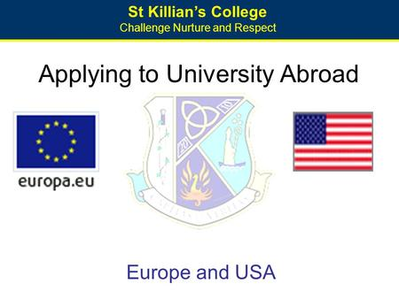 St Killian's College Challenge Nurture and Respect Applying to University Abroad Europe and USA.