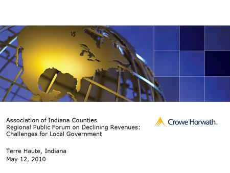 Association of Indiana Counties Regional Public Forum on Declining Revenues: Challenges for Local Government Terre Haute, Indiana May 12, 2010.