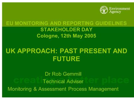 EU MONITORING AND REPORTING GUIDELINES STAKEHOLDER DAY Cologne, 12th May 2005 UK APPROACH: PAST PRESENT AND FUTURE Dr Rob Gemmill Technical Adviser Monitoring.