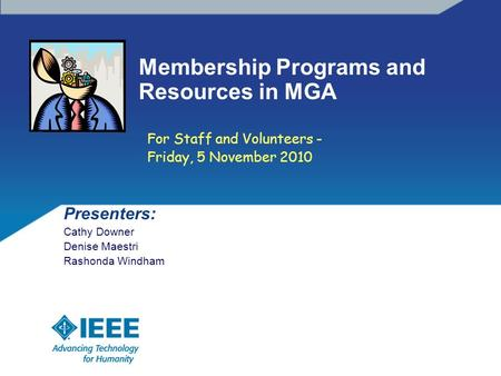Membership Programs and Resources in MGA Presenters: Cathy Downer Denise Maestri Rashonda Windham For Staff and Volunteers - Friday, 5 November 2010.