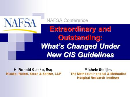 Extraordinary and Outstanding: What's Changed Under New CIS Guidelines H. Ronald Klasko, Esq. Klasko, Rulon, Stock & Seltzer, LLP NAFSA Conference Michele.