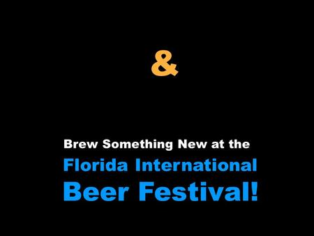 Brew Something New at the Florida International Beer Festival! & Company Your.