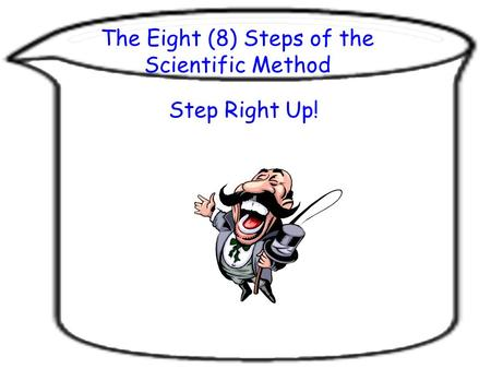 The Eight (8) Steps of the Scientific <strong>Method</strong> Step Right Up!