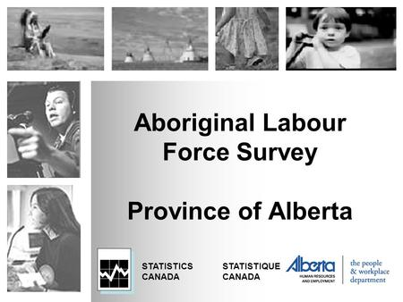 STATISTICSSTATISTIQUECANADA Aboriginal Labour Force Survey Province of Alberta.