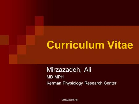 Mirzazadeh, Ali Curriculum Vitae Mirzazadeh, Ali MD MPH Kerman Physiology Research Center.