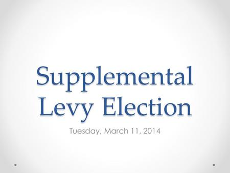 Supplemental Levy Election Tuesday, March 11, 2014.