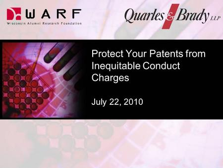 Protect Your Patents from Inequitable Conduct Charges July 22, 2010.