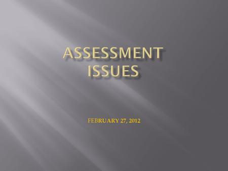 ASSESSMENT ISSUES FEBRUARY 27, 2012.