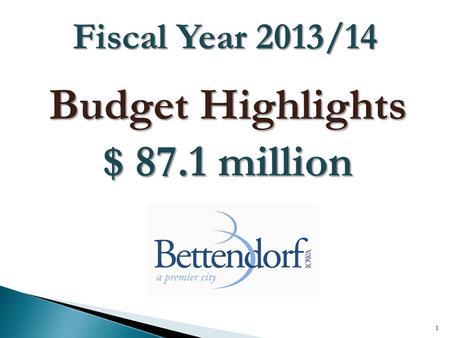 Budget Highlights $ 87.1 million 1 Fiscal Year 2013/14.