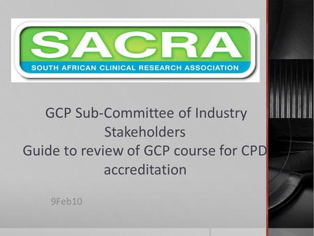 GCP Sub-Committee of Industry Stakeholders Guide to review of GCP course for CPD accreditation 9Feb10.