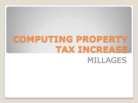 COMPUTING PROPERTY TAX INCREASE MILLAGES. What Is a Mill? 1 mill = $1.00 for every $1,000 of assessed valuation.