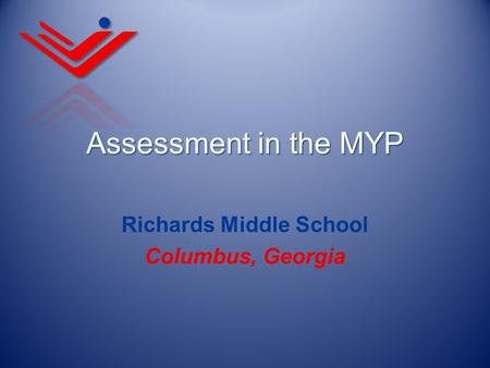 Assessment in the MYP Richards Middle School Columbus, Georgia.