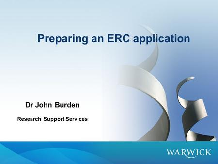 Preparing an ERC application Dr John Burden Research Support Services.
