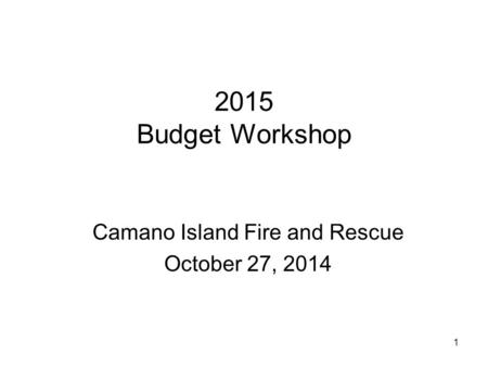 1 2015 Budget Workshop Camano Island Fire and Rescue October 27, 2014.