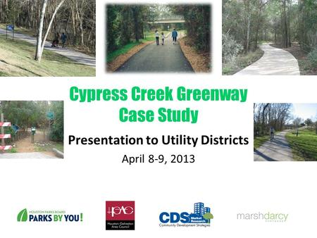 Cypress Creek Greenway Case Study Presentation to Utility Districts April 8-9, 2013.