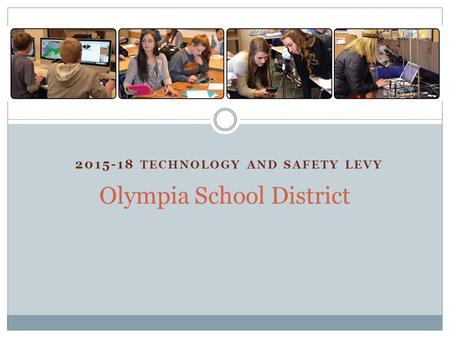 2015-18 TECHNOLOGY AND SAFETY LEVY Olympia School District.