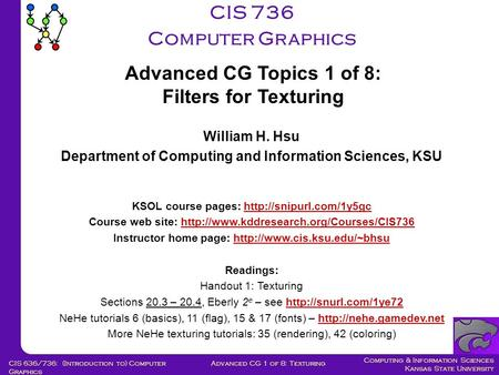 Computing & Information Sciences Kansas State University Advanced CG 1 of 8: TexturingCIS 636/736: (Introduction to) Computer Graphics CIS 736 Computer.