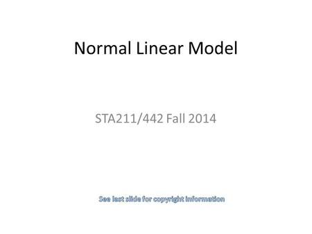 Normal Linear Model STA211/442 Fall 2014. Suggested Reading Faraway's Linear Models with R, just start reading. Davison's Statistical Models, Chapter.