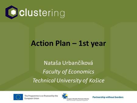 Action Plan – 1st year Nataša Urbančíková Faculty of Economics Technical University of Košice.