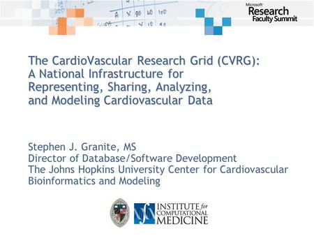 The CardioVascular Research Grid (CVRG): A National Infrastructure for Representing, Sharing, Analyzing, and Modeling Cardiovascular Data Stephen J. Granite,