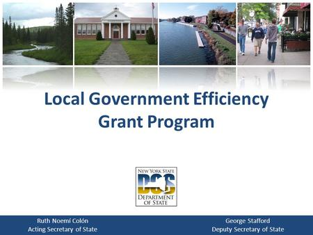 Local Government Efficiency Grant Program Ruth Noemí Colón Acting Secretary of State George Stafford Deputy Secretary of State.