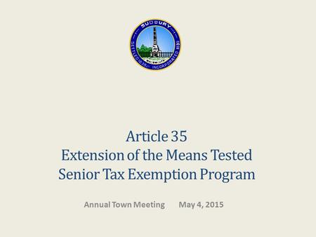 Article 35 Extension of the Means Tested Senior Tax Exemption Program Annual Town MeetingMay 4, 2015.