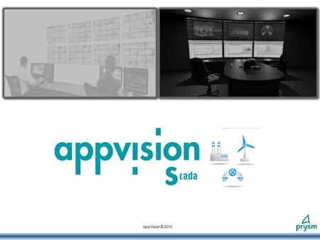 AppVision © 2013. Integrated approach to system management Building automation Energy Management Security ManagementProcess Management (SCADA) AppVision.
