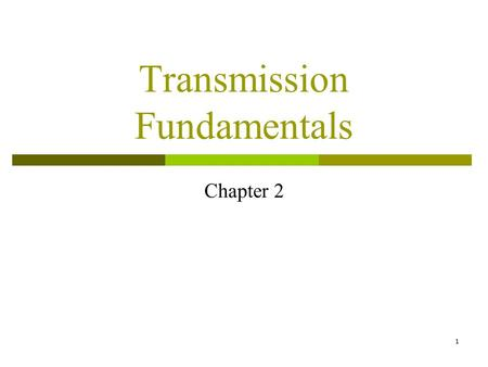 1 Transmission Fundamentals Chapter 2. 2 Signals for Conveying Info.  Analog signal the signal intensity varies in a smooth fashion over time.  Digital.