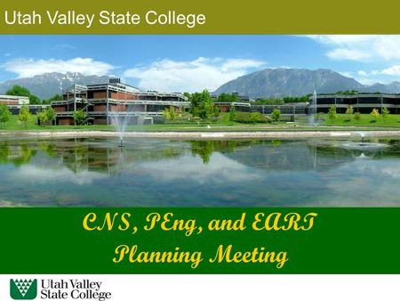 Utah Valley State College CNS, PEng, and EART Planning Meeting.