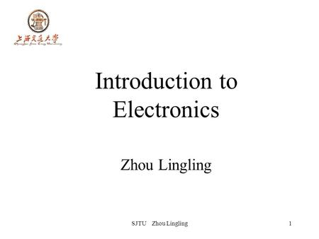 SJTU Zhou Lingling1 Introduction to Electronics Zhou Lingling.
