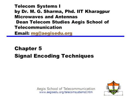 Aegis School of Telecommunication www.aegisedu.org/telecomsystemsI.htm Telecom Systems I by Dr. M. G. Sharma, Phd. IIT Kharagpur Microwaves and Antennas.