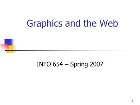 1 Graphics and the Web INFO 654 – Spring 2007. 2 Sources and Credits for this Material Used examples from Son of Web Pages That Suck (2002) by Vincent.
