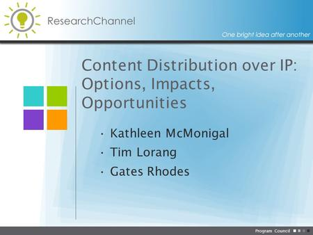 Program Council Content Distribution over IP: Options, Impacts, Opportunities Kathleen McMonigal Tim Lorang Gates Rhodes.