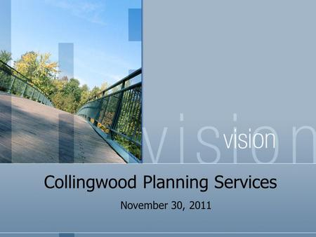 Collingwood Planning Services November 30, 2011. Discussion Items Land-use Planning Communication Tools Review of O.P. policy Review of site development.
