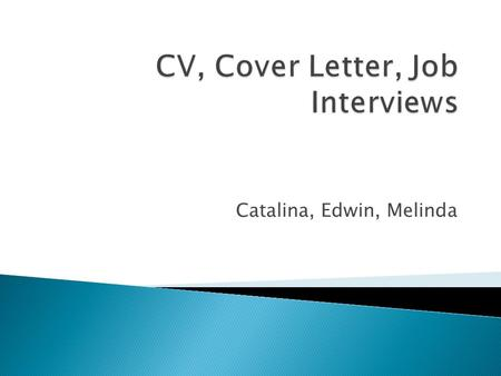 Catalina, Edwin, Melinda.  Graduate CV Template  Header, document and CV title Your first and family name to appear at the top of each page — not CV