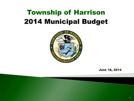 2014 Municipal Budget Township of Harrison June 16, 2014 1.