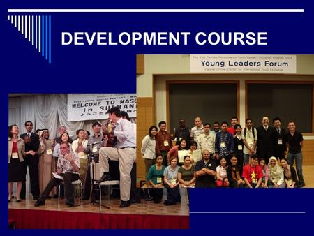 DEVELOPMENT COURSE. Development Course AIMS  Seek how governments, businesses and NGOs can further harmonize their activities in development efforts.