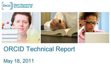 ORCID Technical Report May 18, 2011. Development Approach 2 Alpha Completed Spring 2010 Self-claim oriented Limited light integration with a few participant.
