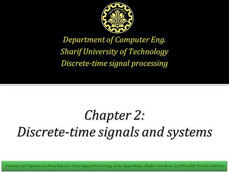 Department of Computer Eng. Sharif University of Technology Discrete-time signal processing Chapter 2: Discrete-time signals and systems Content and Figures.