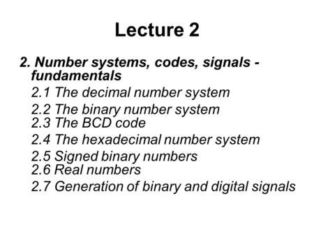 Lecture 2 2. Number systems, codes, signals - fundamentals