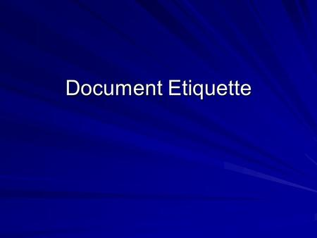 Document Etiquette. White space An essential design element Should balance text and graphics Allows readers to digest what is being communicated Carries.