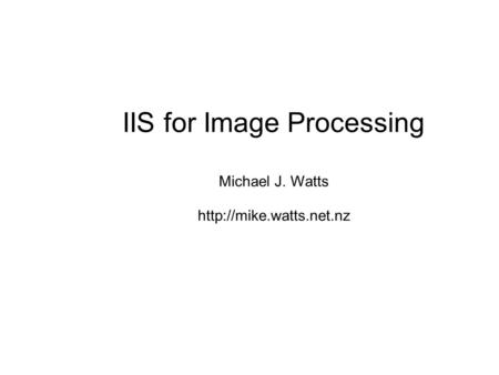 IIS for Image Processing Michael J. Watts