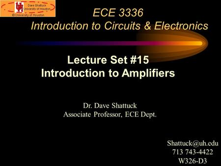 ECE 3336 Introduction to Circuits & Electronics Dr. Dave Shattuck Associate Professor, ECE Dept. Lecture Set #15 Introduction to Amplifiers