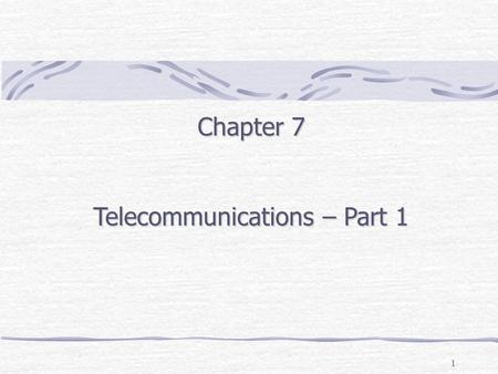 1 Chapter 7 Telecommunications – Part 1. Outline Telecommunications Model Analog Signal Digital Signal Communication media (twisted wire, coaxial cable,
