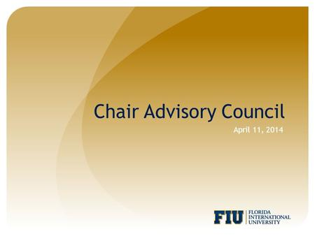 Chair Advisory Council April 11, 2014. Agenda Enhancements completed Notifications Job Opening Business Process Faculty Recruitment Portal Overview https://facultycareers.fiu.edu.
