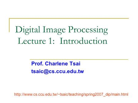 Digital Image Processing Lecture 1: Introduction Prof. Charlene Tsai