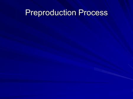 Preproduction Process. What are the three phases What are the three phases of the production process? of the production process?
