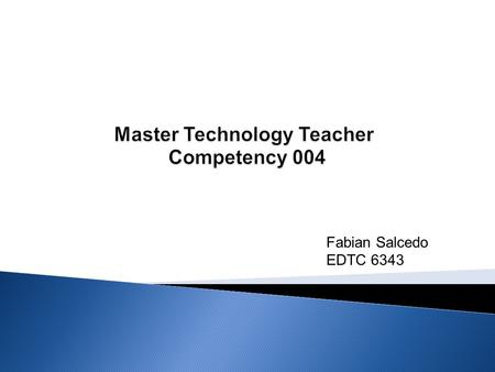 Fabian Salcedo EDTC 6343. Competency 004 The Master Technology Teacher knows and applies basic strategies and techniques for using digital video technology.