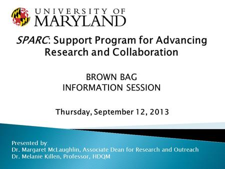 SPARC: Support Program for Advancing Research and Collaboration BROWN BAG INFORMATION SESSION Thursday, September 12, 2013 Presented by: Dr. Margaret McLaughlin,